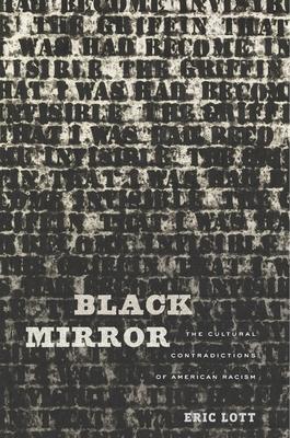 Black Mirror: The Cultural Contradictions of American Racism - Lott, Eric