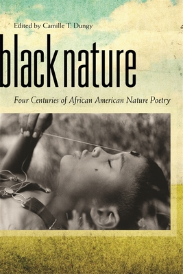 Black Nature: Four Centuries of African American Nature Poetry - Dungy, Camille T (Editor), and Alexander, Elizabeth (Contributions by), and Aubert, Alvin (Contributions by)