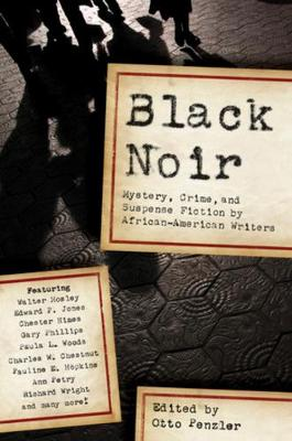 Black Noir: Mystery, Crime, and Suspense Stories by African-American Writers - Penzler, Otto (Editor), and Mosley, Walter, and Jones, Edward P