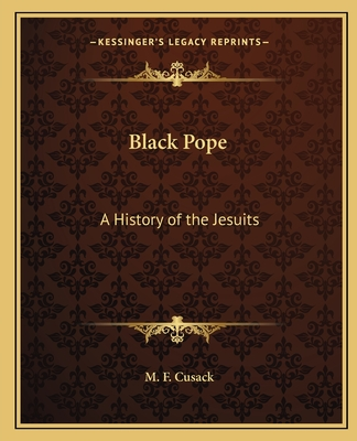 Black Pope: A History of the Jesuits - Cusack, M F