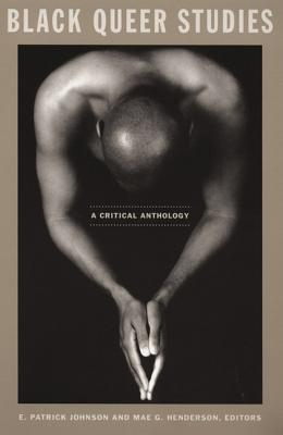 Black Queer Studies: A Critical Anthology - Johnson, E Patrick (Editor)