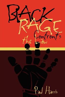 Black Rage Confronts the Law - Harris, Paul
