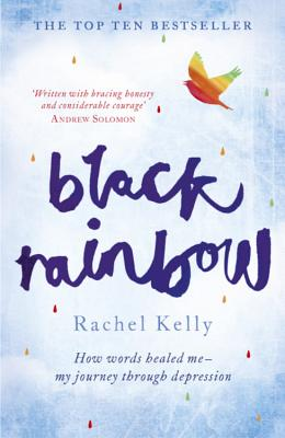 Black Rainbow: How words healed me: my journey through depression - Kelly, Rachel
