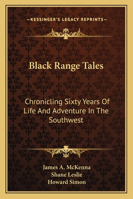 Black range tales : chronicling sixty years of life and adventure in the Southwest - McKenna, James A.