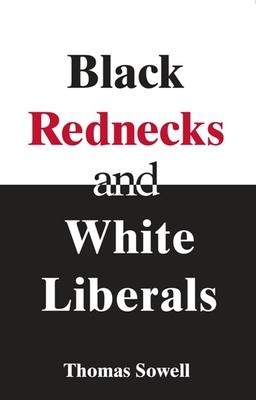 Black Rednecks & White Liberals - Sowell, Thomas