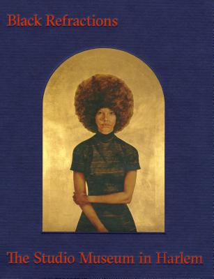 Black Refractions: Highlights from the Studio Museum in Harlem - Choi, Connie H, and Golden, Thelma, and Jones, Kellie