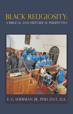 Black Religiosity: A Biblical and Historical Perspective - Sherman Jr, Phd D S T
