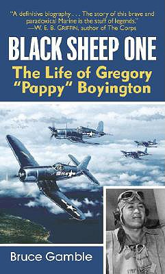 "Black Sheep One: The Life of Gregory ""Pappy"" Boyington - Gamble, Bruce, and Evans, Christopher (Editor)"