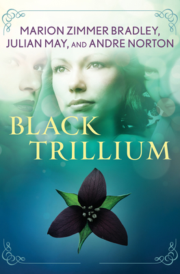 Black Trillium - Bradley, Marion Zimmer, and May, Julian, and Norton, Andre