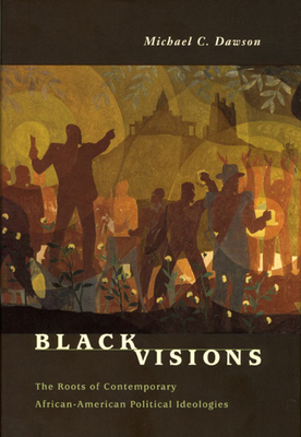 Black Visions: The Roots of Contemporary African-American Political Ideologies - Dawson, Michael C