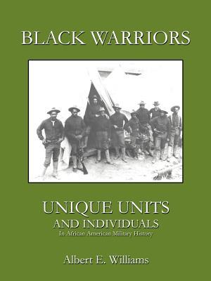 Black Warriors: Unique Units and Individuals - Williams, Albert E