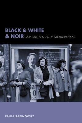 Black & White & Noir: America's Pulp Modernism - Rabinowitz, Paula, Professor