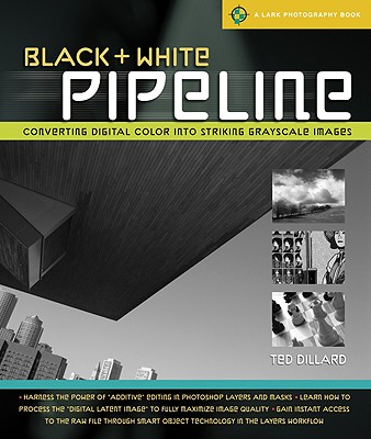 Black & White Pipeline: Converting Digital Color Into Striking Grayscale Images - Dillard, Ted