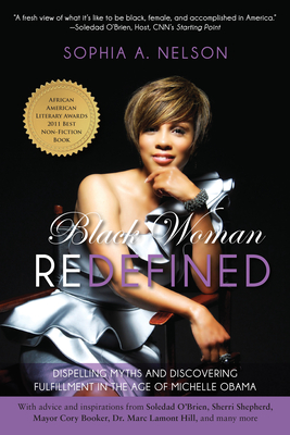 Black Woman Redefined: Dispelling Myths and Discovering Fulfillment in the Age of Michelle Obama - Nelson, Sophia A.