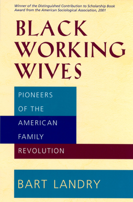 Black Working Wives: Pioneers of the American Family Revolut - Landry, Bart