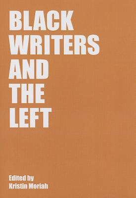 Black Writers and the Left - Moriah, Kristin (Editor)