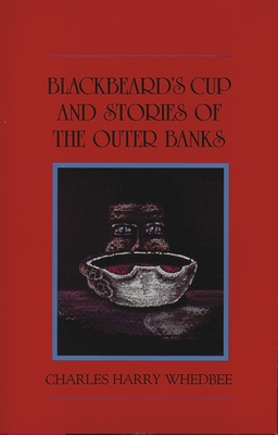 Blackbeard's Cup and Other Stories of the Outer Banks - Whedbee, Charles Harry