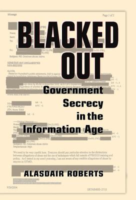 Blacked Out: Government Secrecy in the Information Age - Roberts, Alasdair