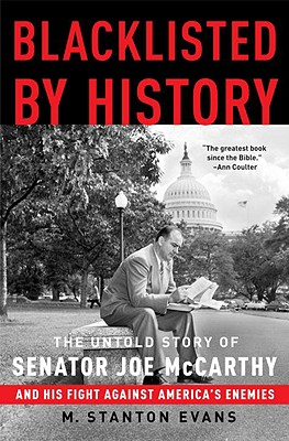 Blacklisted by History: The Untold Story of Senator Joe McCarthy and His Fight Against America's Enemies - Evans, M Stanton