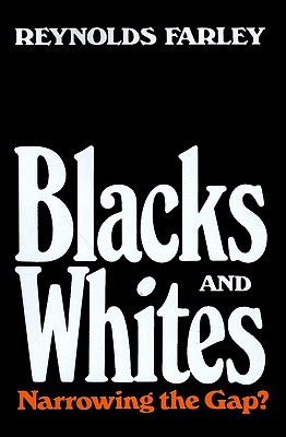Blacks and Whites: Narrowing the Gap? - Farley, Reynolds, and Davis, James A (Foreword by), and Modell, John (Foreword by)