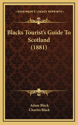 Blacks Tourista Acentsacentsa A-Acentsa Acentss Guide to Scotland (1881) - Black, Adam, and Black, Charles