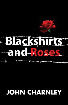 Blackshirts and Roses - Charnley, John