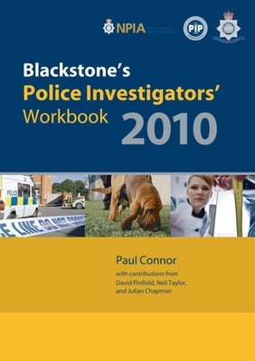 Blackstone's Police Investigators' Workbook 2010 - Connor, Paul, and Pinfield, Dave, and Taylor, Neil