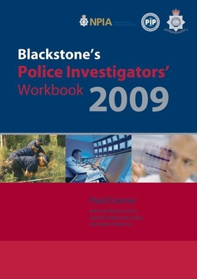 Blackstone's Police Investigators' Workbook - Connor, Paul, and Pinfield, David (Contributions by), and Taylor, Neil (Contributions by)