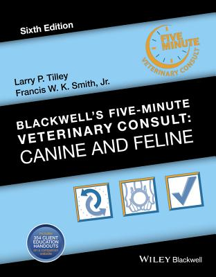 Blackwell's Five-Minute Veterinary Consult: Canine and Feline - Tilley, Larry P, DVM (Editor), and Smith, Francis W K, DVM (Editor)