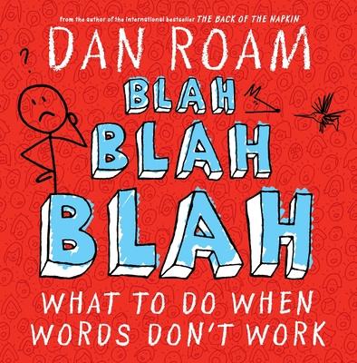 Blah Blah Blah: What to Do When Words Don't Work - Roam, Dan