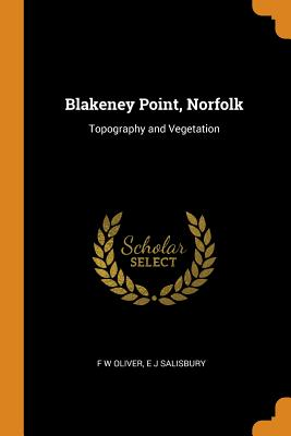 Blakeney Point, Norfolk: Topography and Vegetation - Oliver, F W, and Salisbury, E J