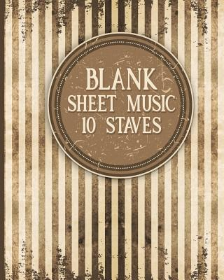 Blank Sheet Music - 10 Staves: Music Manuscript Book / Manuscript Paper Book / Music Sheet Book - Vintage / Aged Cover - Publishing, Moito