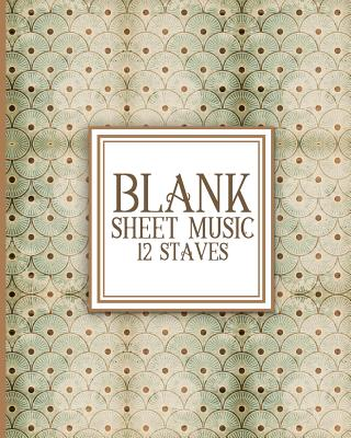 Blank Sheet Music - 12 Staves: Manuscript Paper Notebook / Music Staff Notebook / Blank Sheet Music Notebook - Publishing, Moito