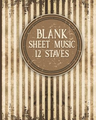 Blank Sheet Music - 12 Staves: Music Manuscript Book / Manuscript Paper Book / Music Sheet Book - Vintage / Aged Cover - Publishing, Moito