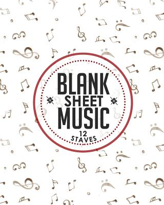 Blank Sheet Music - 12 Staves: Music Manuscript Pad / Sheet Music Blank Paper / Manuscript Staff Paper - Publishing, Moito