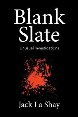 Blank Slate: Unusual Investigations - La Shay, Jack