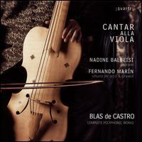 Blas de Castro: Complete Polyphonic Works - Cantar alla Viola (viola da gamba); Fernando Marín (vihuela); Fernando Marín (lyra viol); Nadine Balbeisi (soprano)