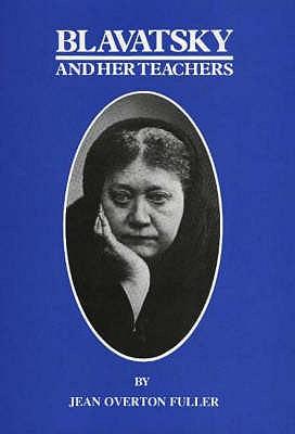 Blavatsky & Her Teachers: An Investigative Biography - Fuller, Jean Overton
