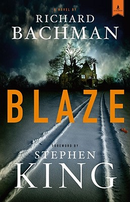 Blaze - Bachman, Richard, and King, Stephen (Foreword by)