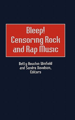 Bleep! Censoring Rock and Rap Music - Lauchli, Andre, and Winfield, Betty Houchin (Editor), and Davidson, Sandra (Editor)