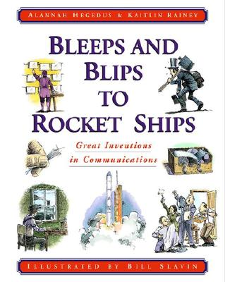 Bleeps and Blips to Rocket Ships: Great Inventions in Communications - Hegedus, Alannah