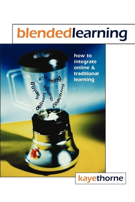 Blended Learning: How to Integrate Online and Traditional Learning - Thorne, Kaye