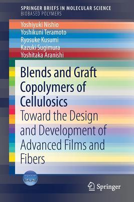 Blends and Graft Copolymers of Cellulosics: Toward the Design and Development of Advanced Films and Fibers - Nishio, Yoshiyuki, and Teramoto, Yoshikuni, and Kusumi, Ryosuke