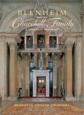Blenheim and the Churchill Family: A Personal Portrait - Spencer-Churchill, Henrietta