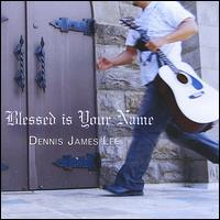 Blessed Is Your Name - Dennis James Lee
