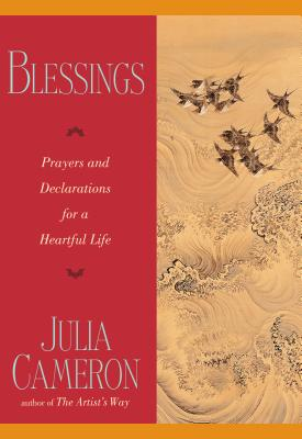 Blessings: Prayers and Declarations for a Heartful Life - Cameron, Julia