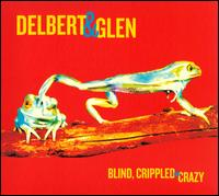 Blind, Crippled and Crazy - Delbert & Glen