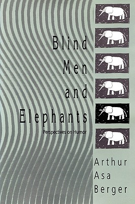 Blind Men and Elephants: Perspectives on Humor - Berger, Arthur Asa, Dr. (Editor)