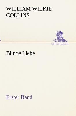 Blinde Liebe. Erster Band - Collins, William Wilkie