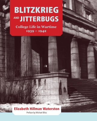 Blitzkrieg and Jitterbugs: College Life in Wartime, 1939-1942 - Waterston, Elizabeth Hillman